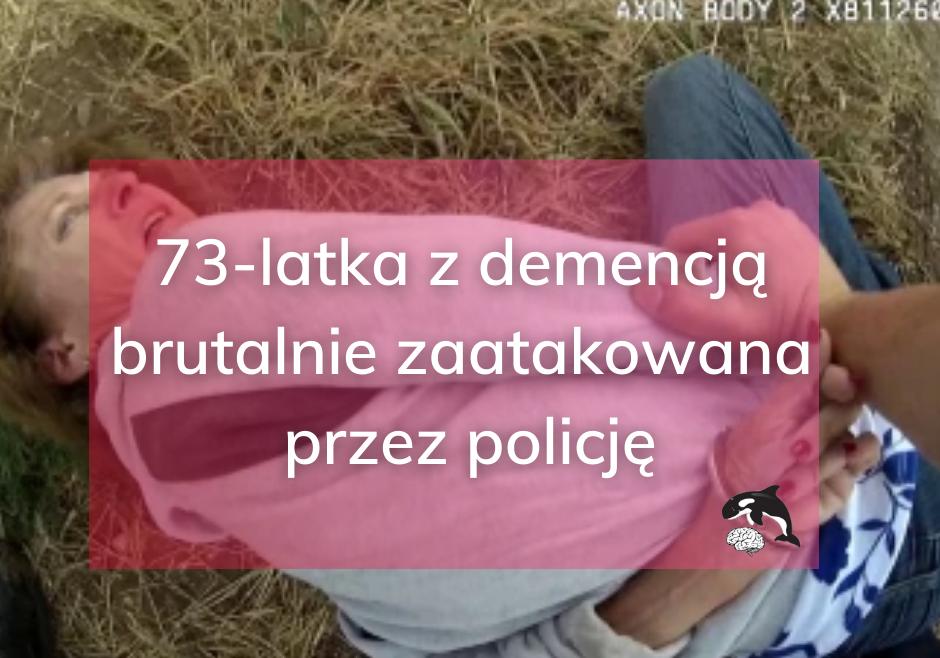 73-latka z demencją brutalnie zaatakowana przez policję – jak ważne jest zrozumienie